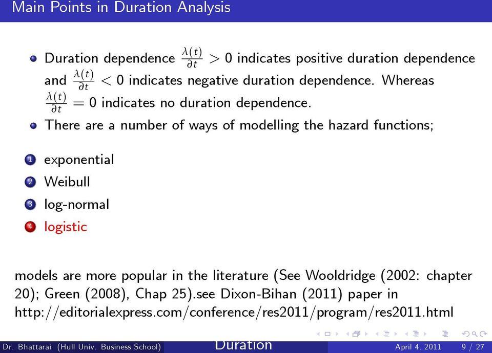 There are a number of ways of modelling the hazard functions; 1 exponential 2 Weibull 3 log-normal 4 logistic models are more popular in the
