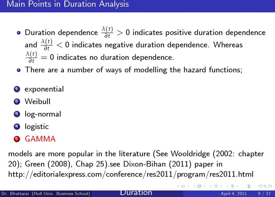 There are a number of ways of modelling the hazard functions; 1 exponential 2 Weibull 3 log-normal 4 logistic 5 GAMMA models are more popular in the