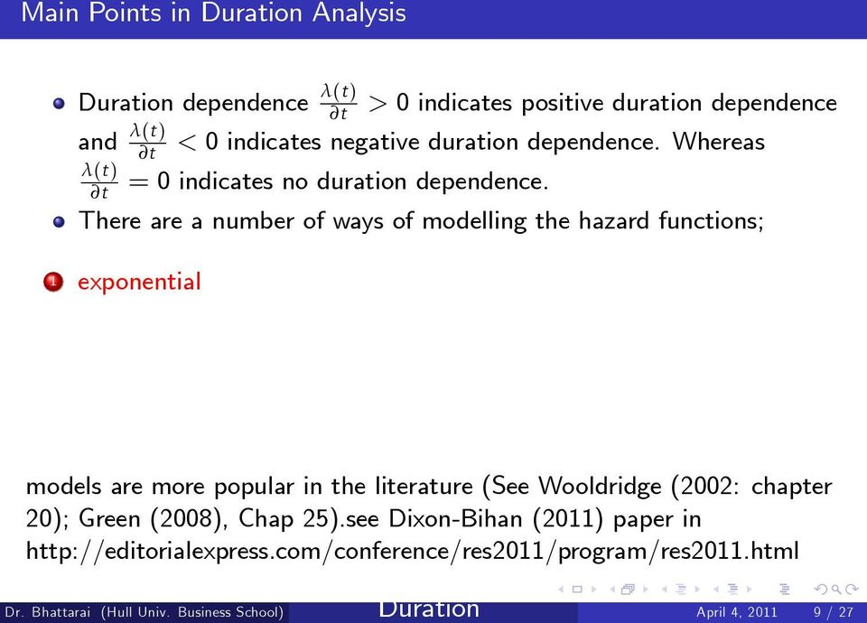 There are a number of ways of modelling the hazard functions; 1 exponential models are more popular in the literature (See Wooldridge