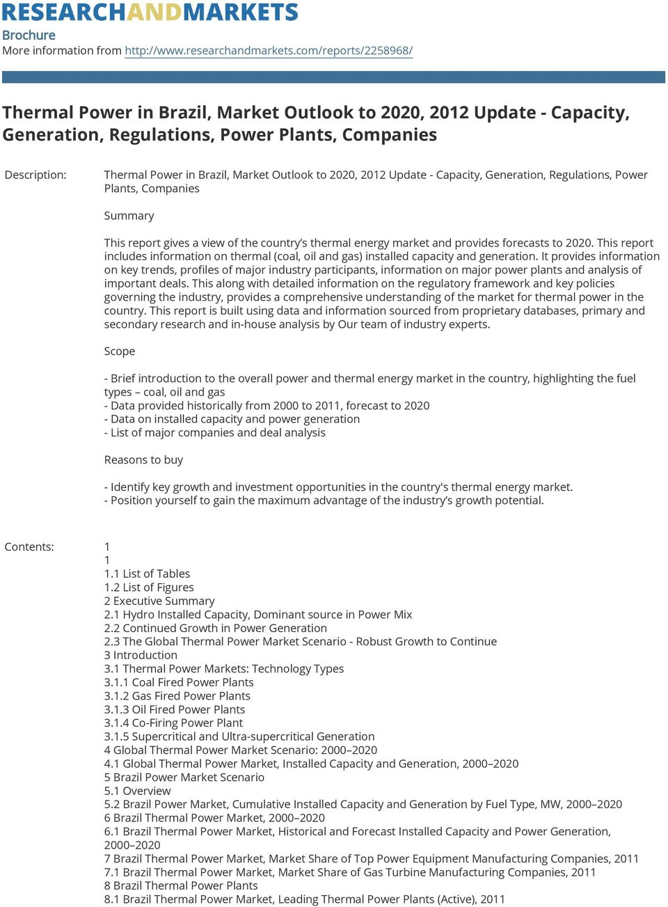 2020, 2012 Update - Capacity, Generation, Regulations, Power Plants, Companies Summary This report gives a view of the country s thermal energy market and provides forecasts to 2020.