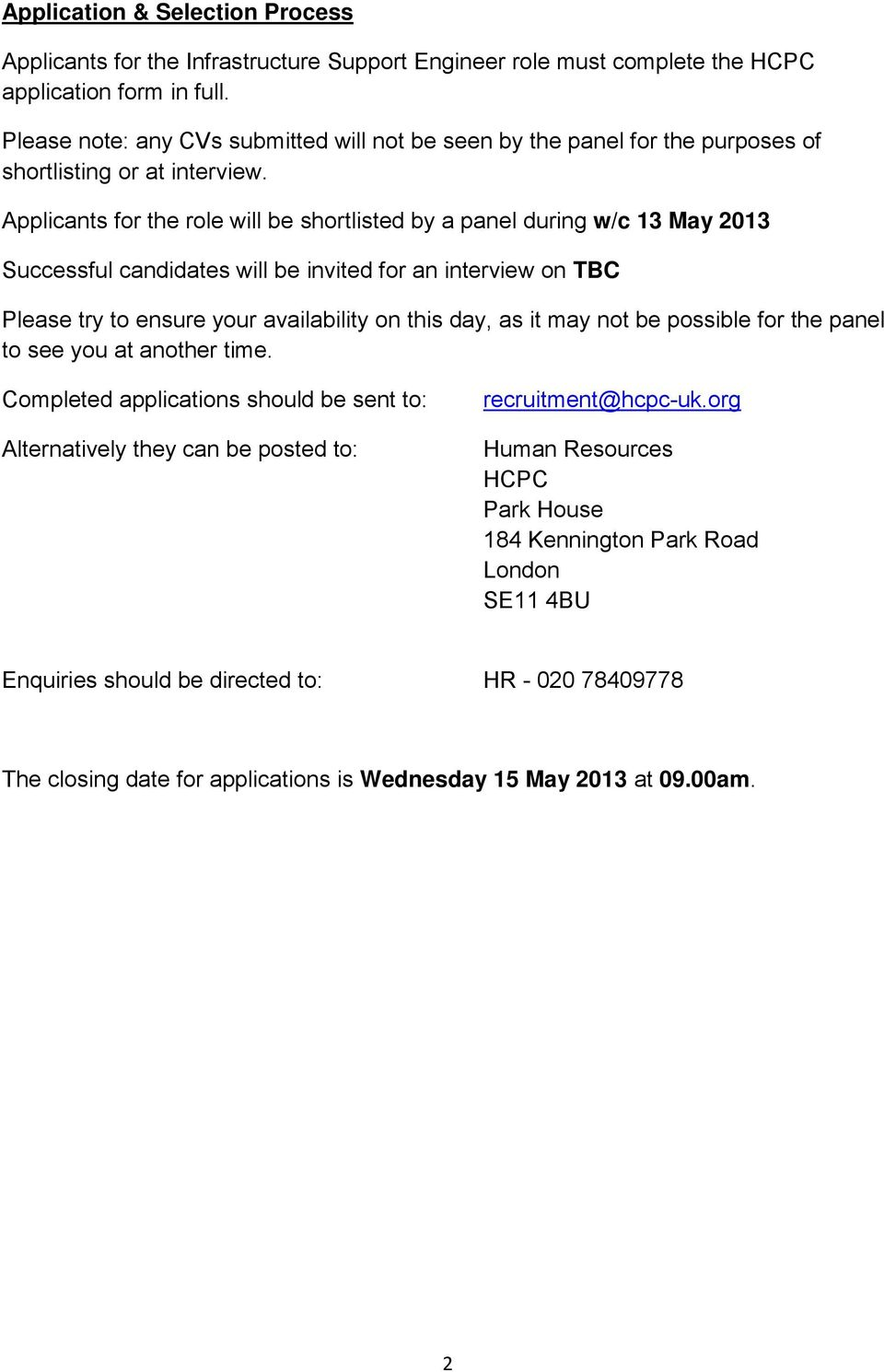 Applicants for the role will be shortlisted by a panel during w/c 13 May 2013 Successful candidates will be invited for an interview on TBC Please try to ensure your availability on this day, as it