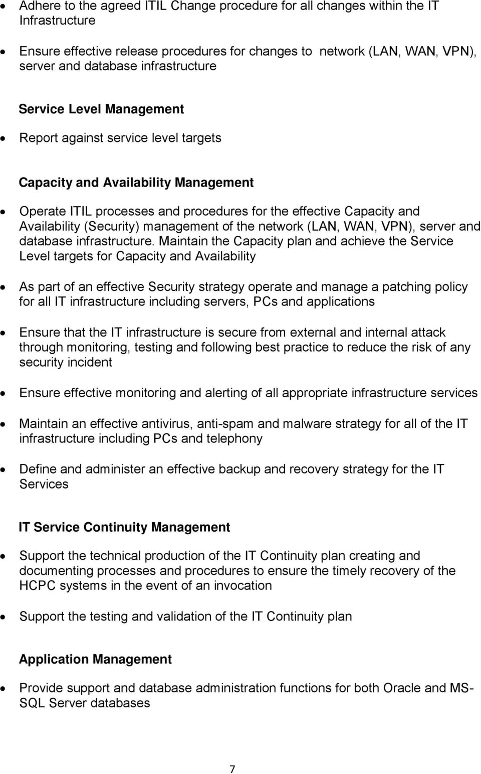 management of the network (LAN, WAN, VPN), server and database infrastructure.