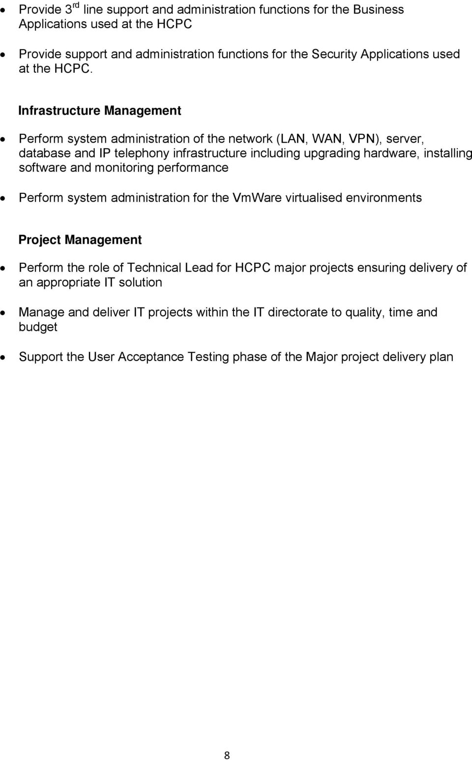 software and monitoring performance Perform system administration for the VmWare virtualised environments Project Management Perform the role of Technical Lead for HCPC major projects
