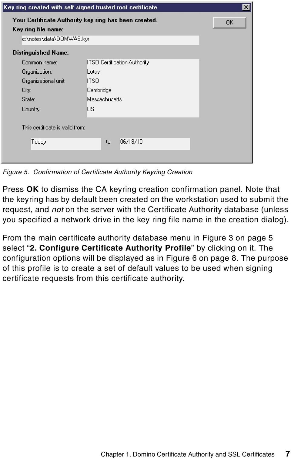in the key ring file name in the creation dialog). From the main certificate authority database menu in Figure 3 on page 5 select 2. Configure Certificate Authority Profile by clicking on it.