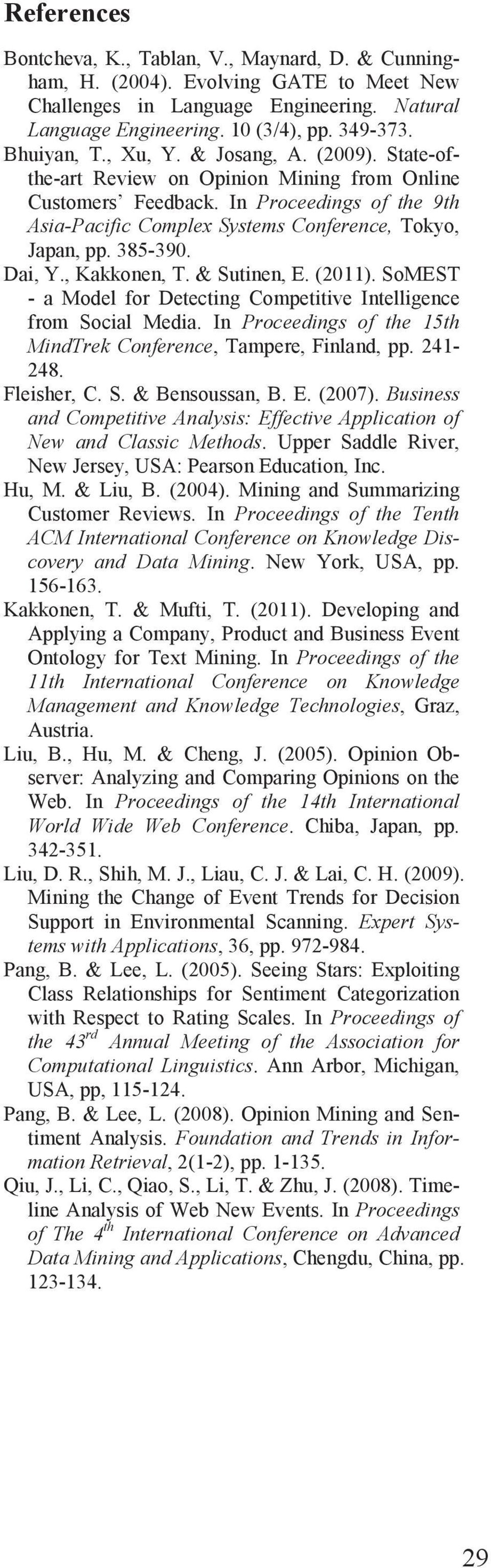 385-390. Dai, Y., Kakkonen, T. & Sutinen, E. (2011). SoMEST - a Model for Detecting Competitive Intelligence from Social Media. In Proceedings of the 15th MindTrek Conference, Tampere, Finland, pp.