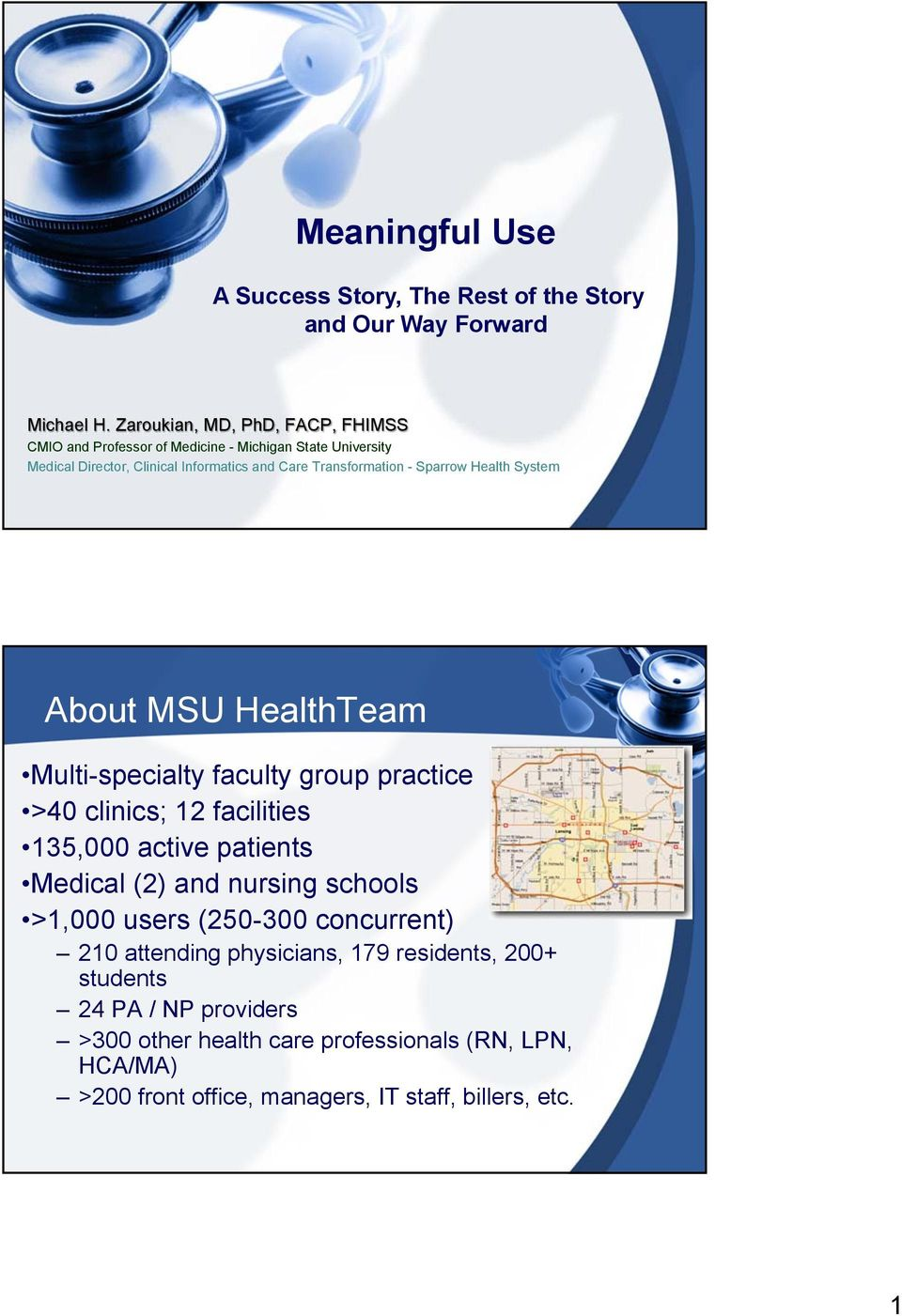 Sparrow Health System About MSU HealthTeam Multi-specialty faculty group practice >40 clinics; 12 facilities 135,000 active patients Medical (2) and nursing