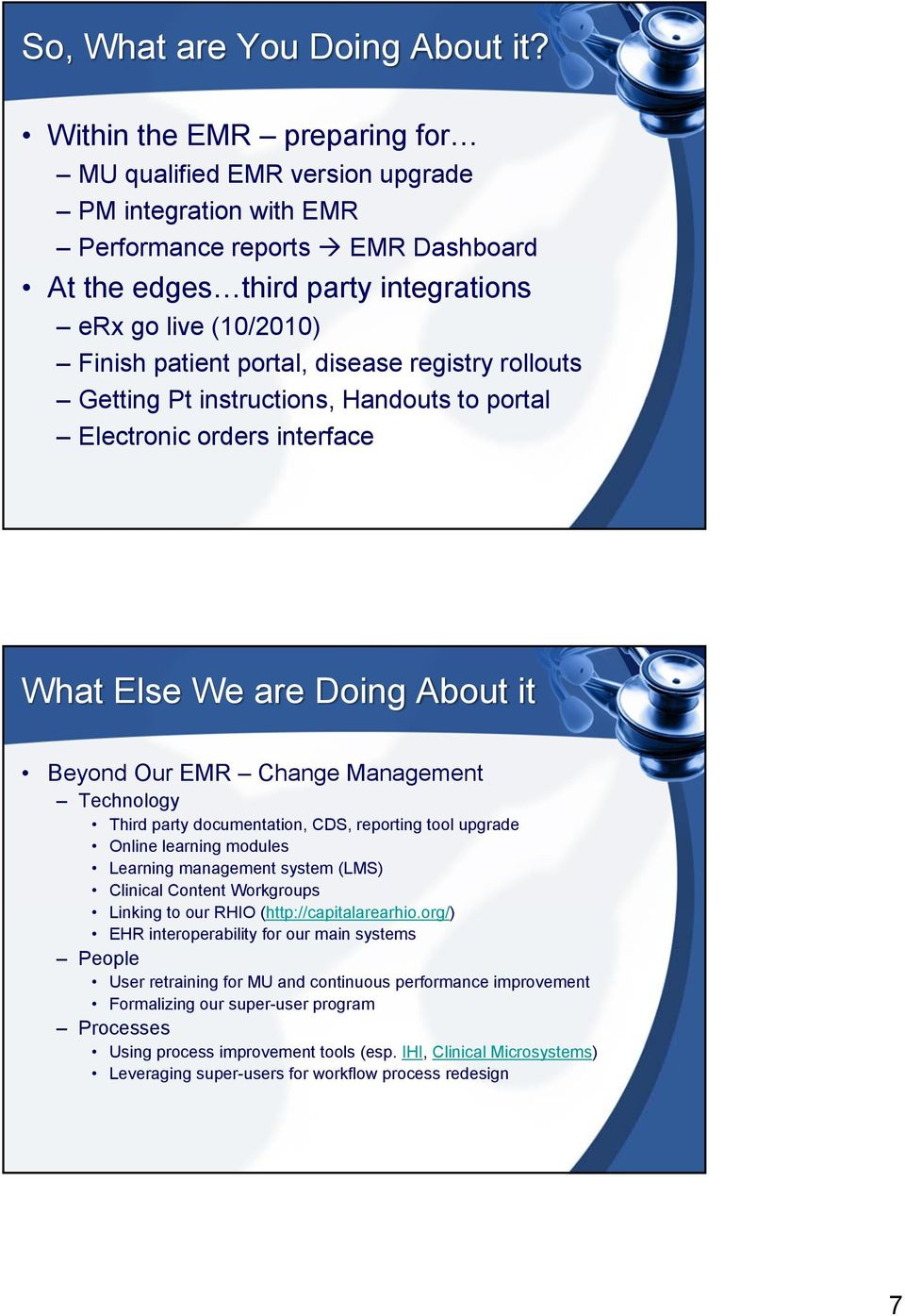 portal, disease registry rollouts Getting Pt instructions, Handouts to portal Electronic orders interface What Else We are Doing About it Beyond Our EMR Change Management Technology Third party