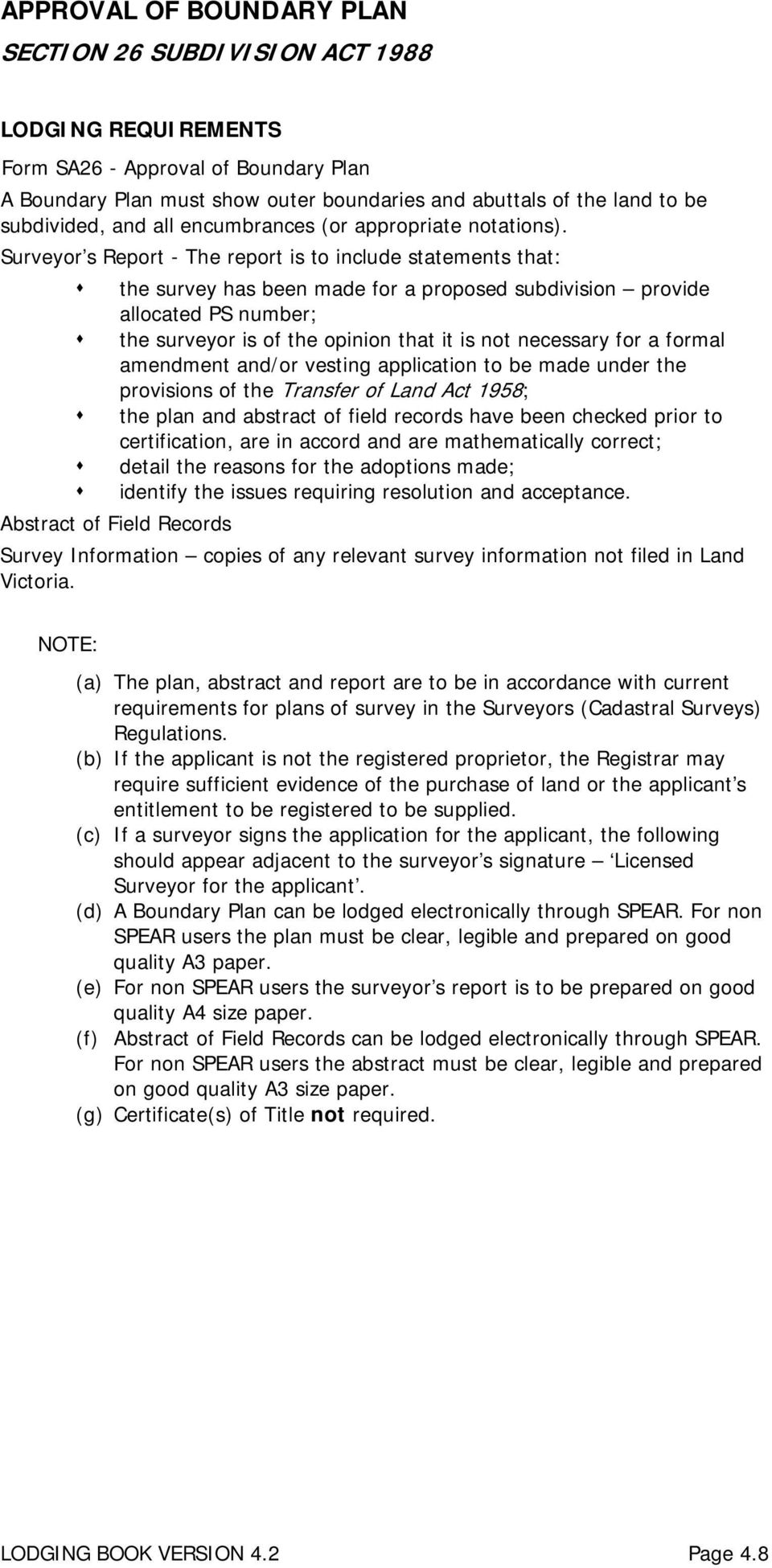Surveyor s Report - The report is to include statements that: the survey has been made for a proposed subdivision provide allocated PS number; the surveyor is of the opinion that it is not necessary