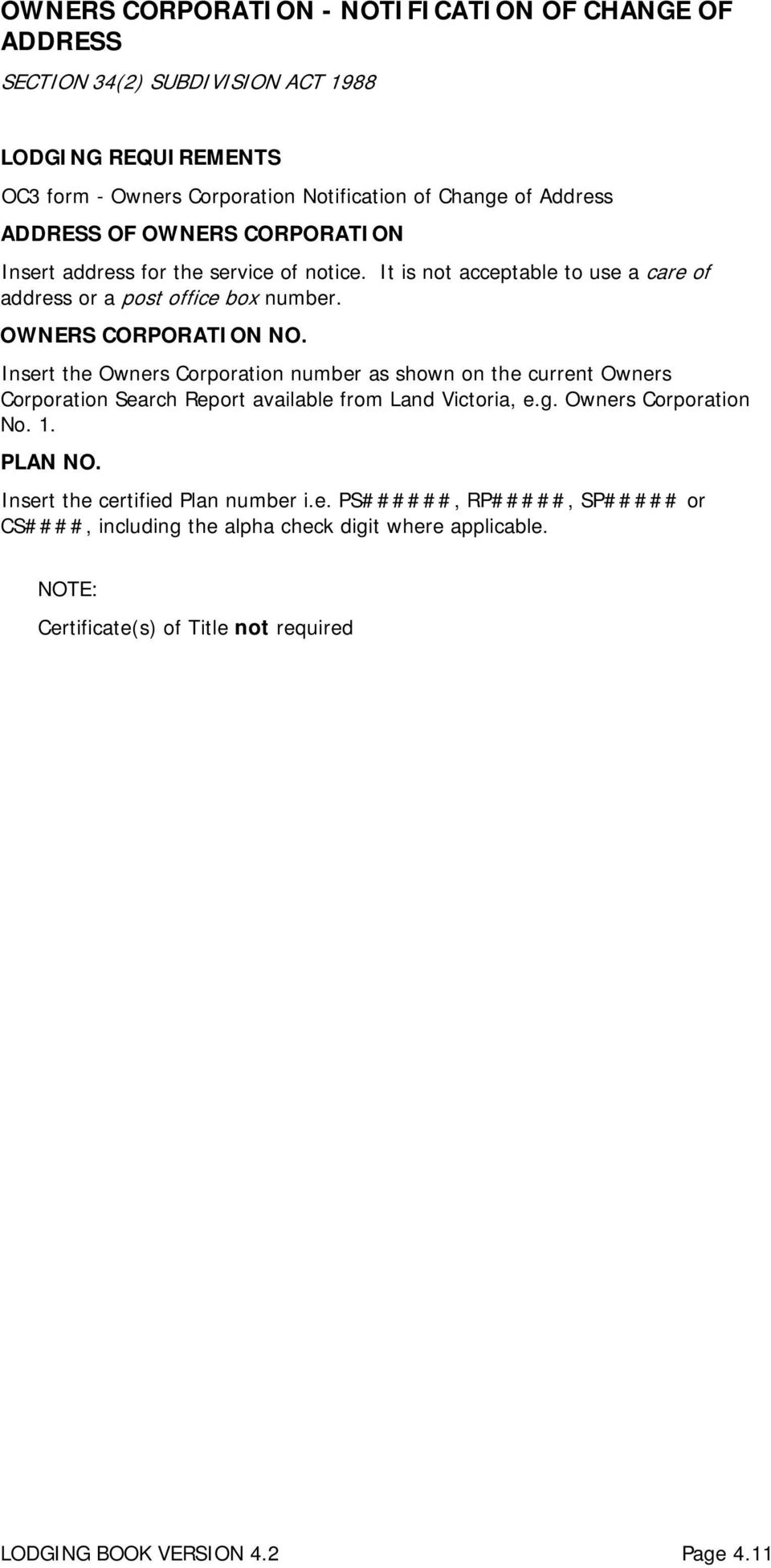 Insert the Owners Corporation number as shown on the current Owners Corporation Search Report available from Land Victoria, e.g. Owners Corporation No. 1. PLAN NO.