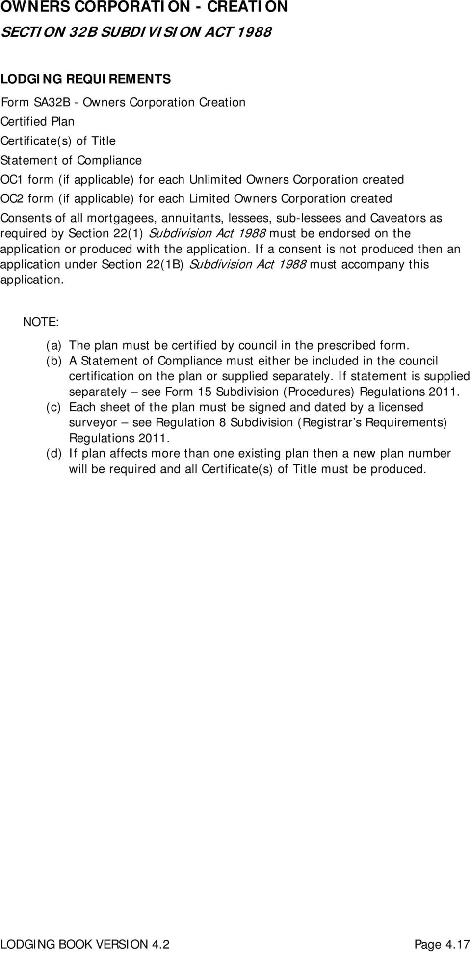by Section 22(1) Subdivision Act 1988 must be endorsed on the application or produced with the application.