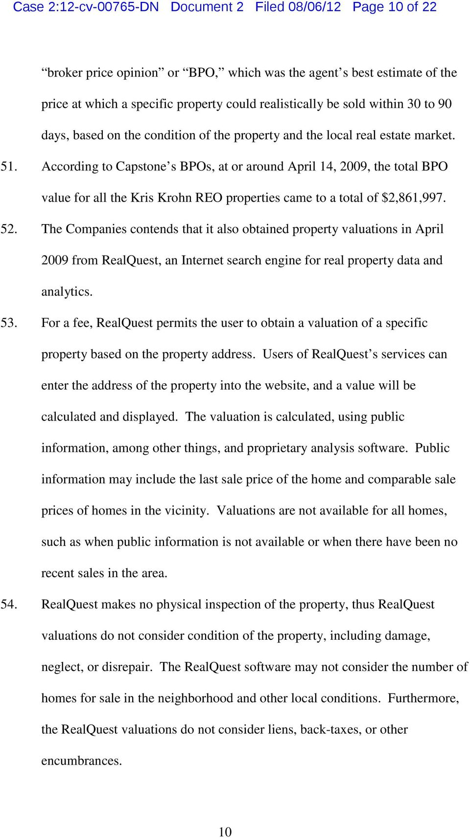 According to Capstone s BPOs, at or around April 14, 2009, the total BPO value for all the Kris Krohn REO properties came to a total of $2,861,997. 52.