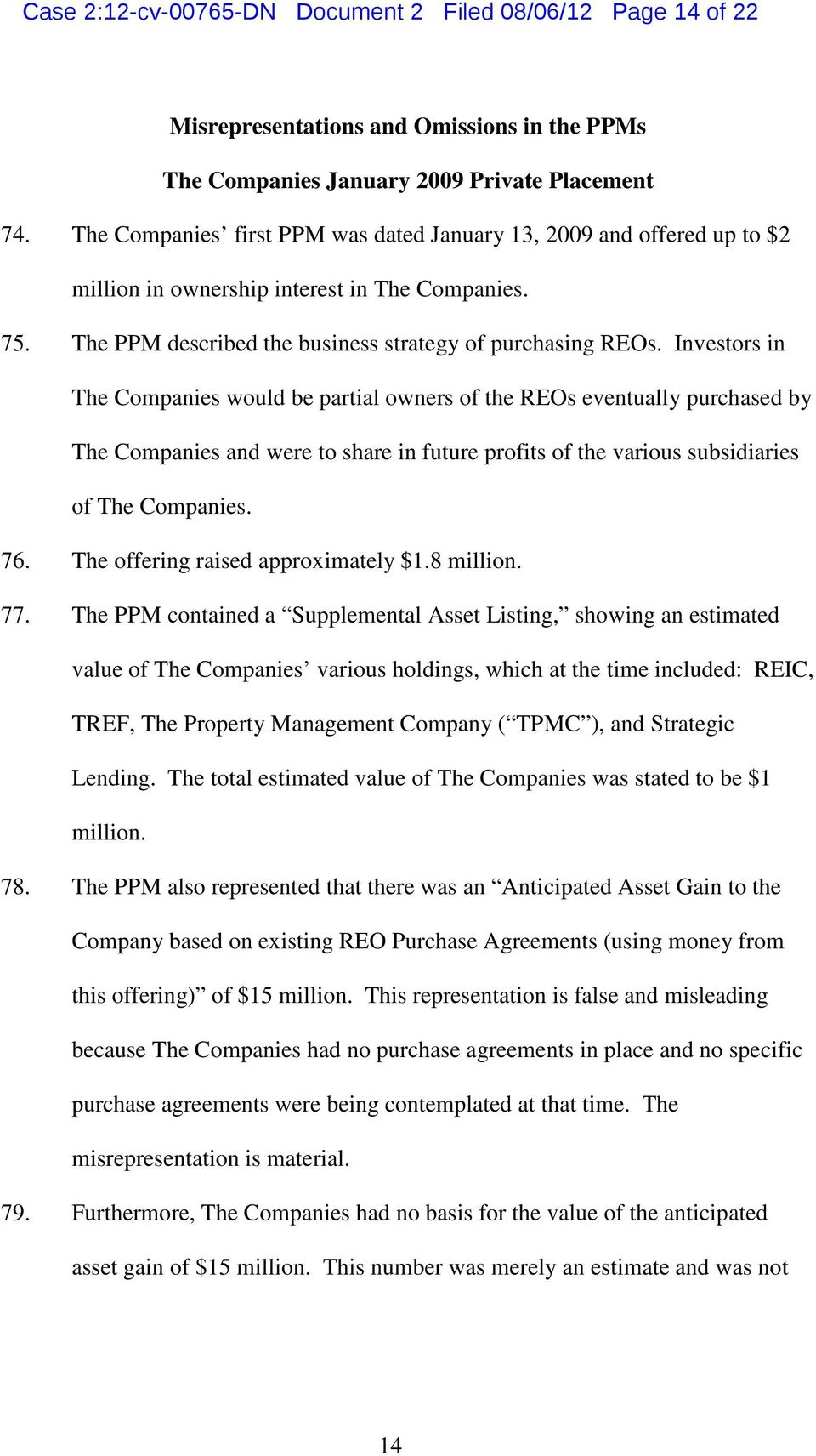 Investors in The Companies would be partial owners of the REOs eventually purchased by The Companies and were to share in future profits of the various subsidiaries of The Companies. 76.