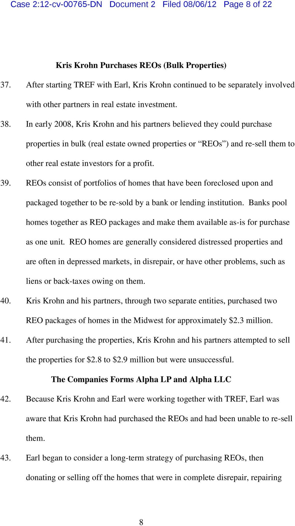 In early 2008, Kris Krohn and his partners believed they could purchase properties in bulk (real estate owned properties or REOs ) and re-sell them to other real estate investors for a profit. 39.