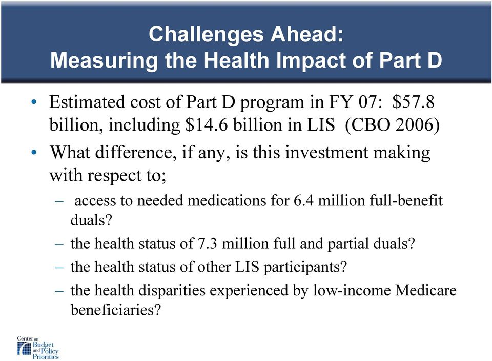 6 billion in LIS (CBO 2006) What difference, if any, is this investment making with respect to; access to needed