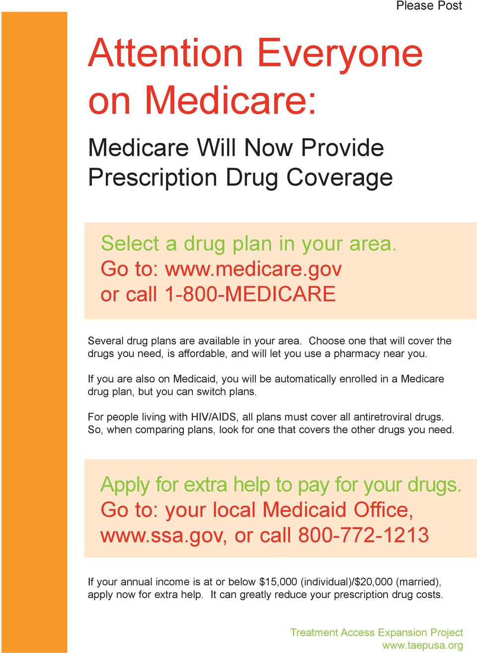 If you are also on Medicaid, you will be automatically enrolled in a Medicare drug plan, but you can switch plans. For people living with HIV/AIDS, all plans must cover all antiretroviral drugs.