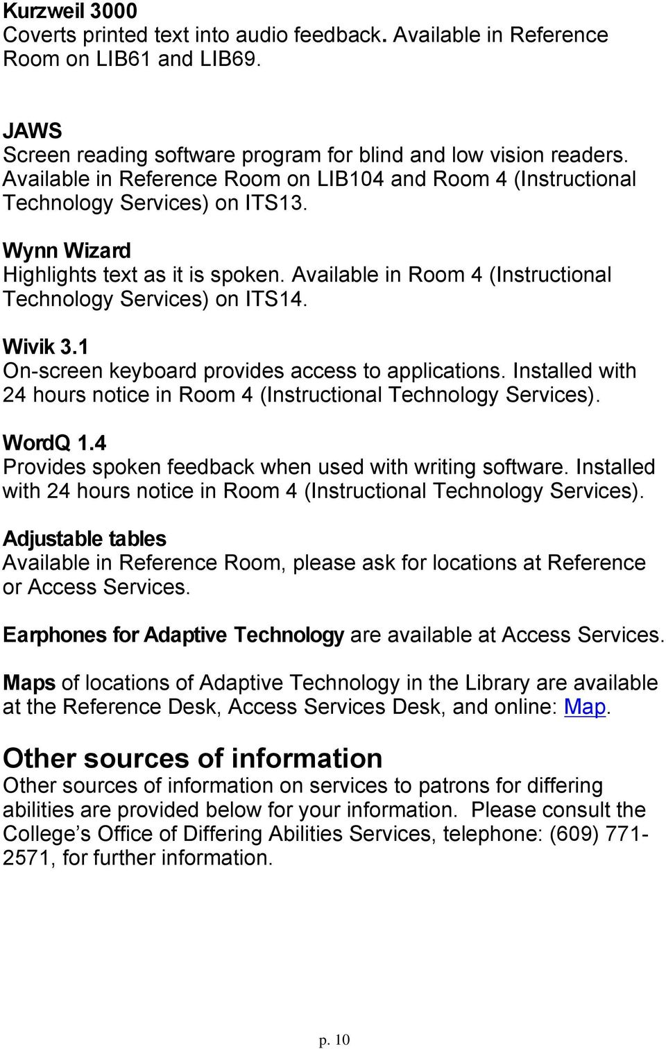 Available in Room 4 (Instructional Technology Services) on ITS14. Wivik 3.1 On-screen keyboard provides access to applications.