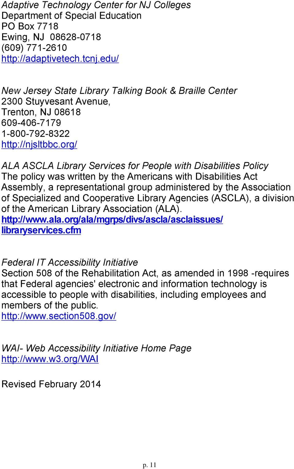 org/ ALA ASCLA Library Services for People with Disabilities Policy The policy was written by the Americans with Disabilities Act Assembly, a representational group administered by the Association of