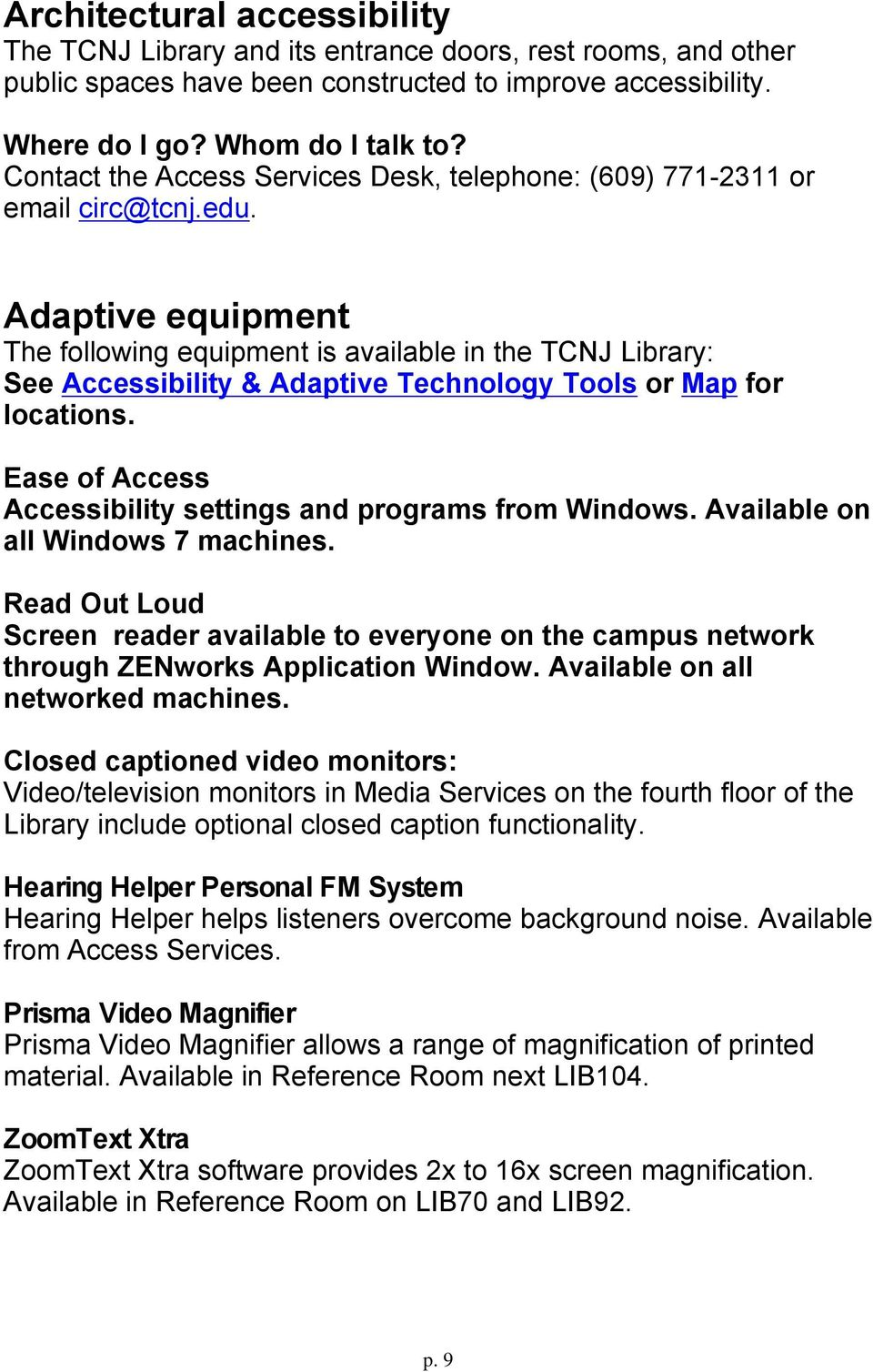 Adaptive equipment The following equipment is available in the TCNJ Library: See Accessibility & Adaptive Technology Tools or Map for locations.