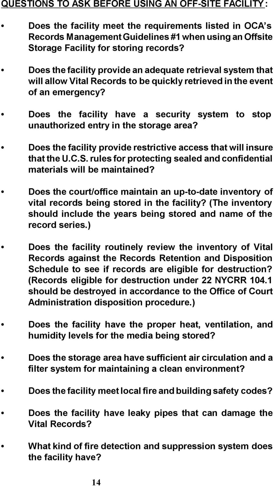 Does the facility have a security system to stop unauthorized entry in the storage area? Does the facility provide restrictive access that will insure that the U.C.S.