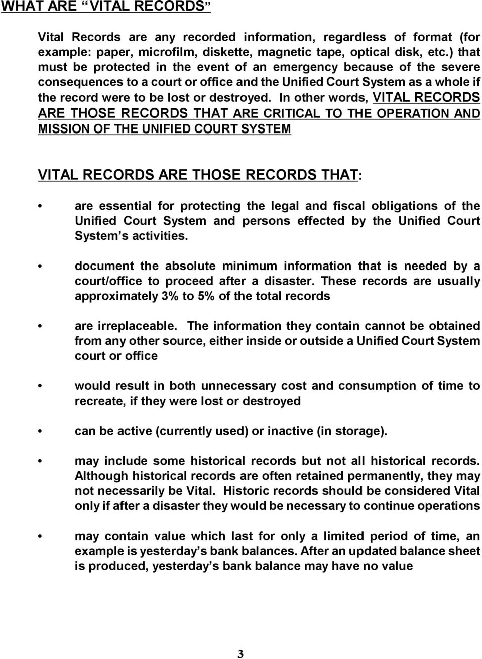 In other words, VITAL RECORDS ARE THOSE RECORDS THAT ARE CRITICAL TO THE OPERATION AND MISSION OF THE UNIFIED COURT SYSTEM VITAL RECORDS ARE THOSE RECORDS THAT: are essential for protecting the legal