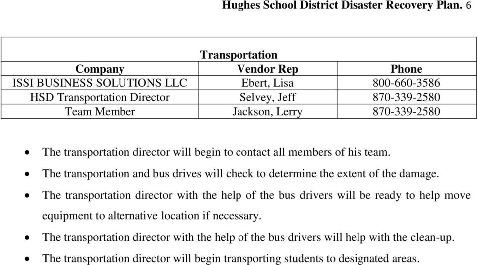 870-339-2580 The transportation director will begin to contact all members of his team. The transportation and bus drives will check to determine the extent of the damage.
