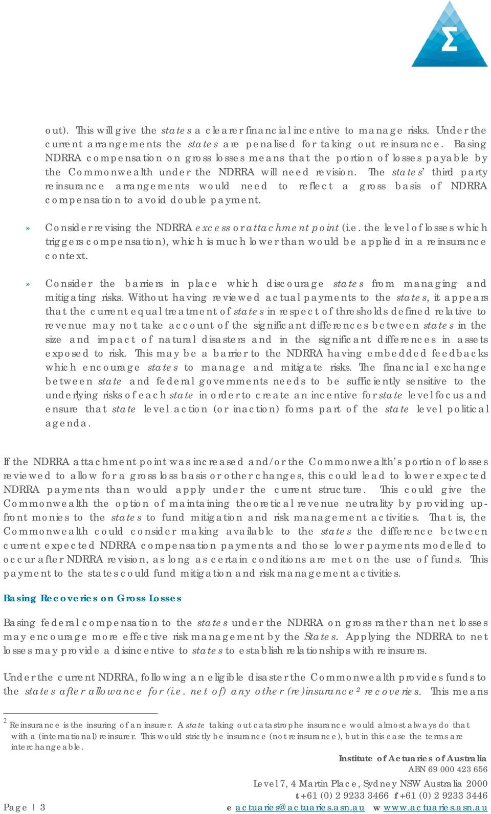 The states third party reinsurance arrangements would need to reflect a gross basis of NDRRA compensation to avoid double payment.» Consider revising the NDRRA excess or attachment point (i.e. the level of losses which triggers compensation), which is much lower than would be applied in a reinsurance context.