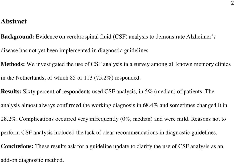 Results: Sixty percent of respondents used CSF analysis, in 5% (median) of patients. The analysis almost always confirmed the working diagnosis in 68.4% and sometimes changed it in 28.2%.