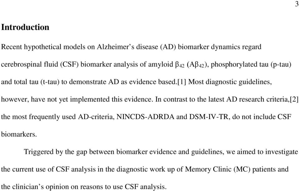 In contrast to the latest AD research criteria,[2] the most frequently used AD-criteria, NINCDS-ADRDA and DSM-IV-TR, do not include CSF biomarkers.