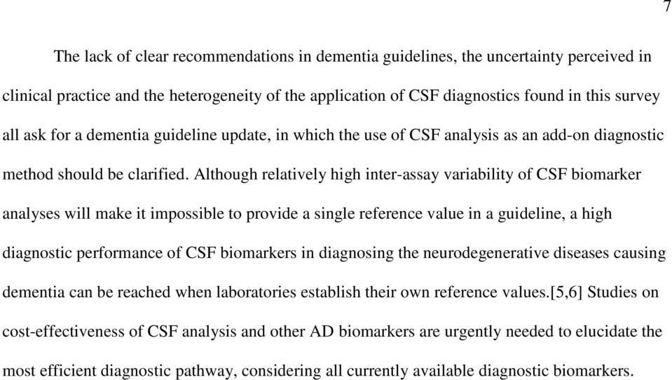 Although relatively high inter-assay variability of CSF biomarker analyses will make it impossible to provide a single reference value in a guideline, a high diagnostic performance of CSF biomarkers