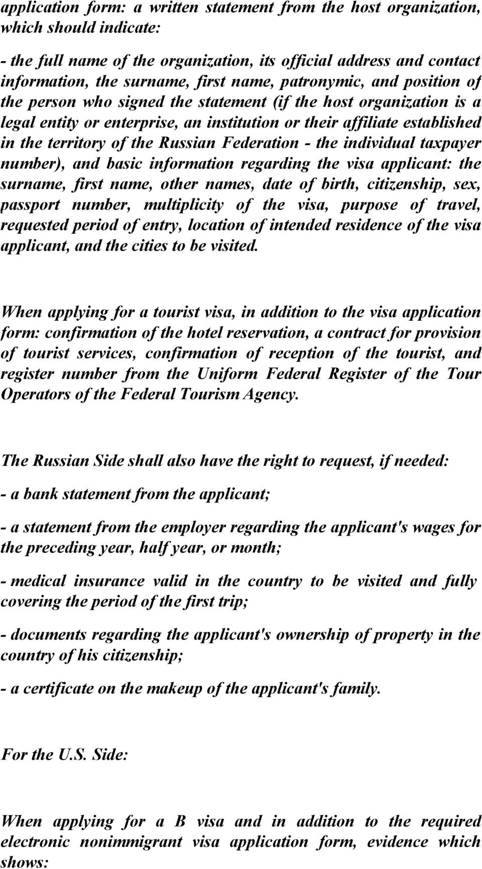 Russian Federation - the individual taxpayer number), and basic information regarding the visa applicant: the surname, first name, other names, date of birth, citizenship, sex, passport number,