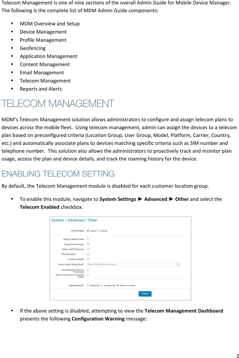 Telecom Management Reports and Alerts TELECOM MANAGEMENT MDM s Telecom Management solution allows administrators to configure and assign telecom plans to devices across the mobile fleet.