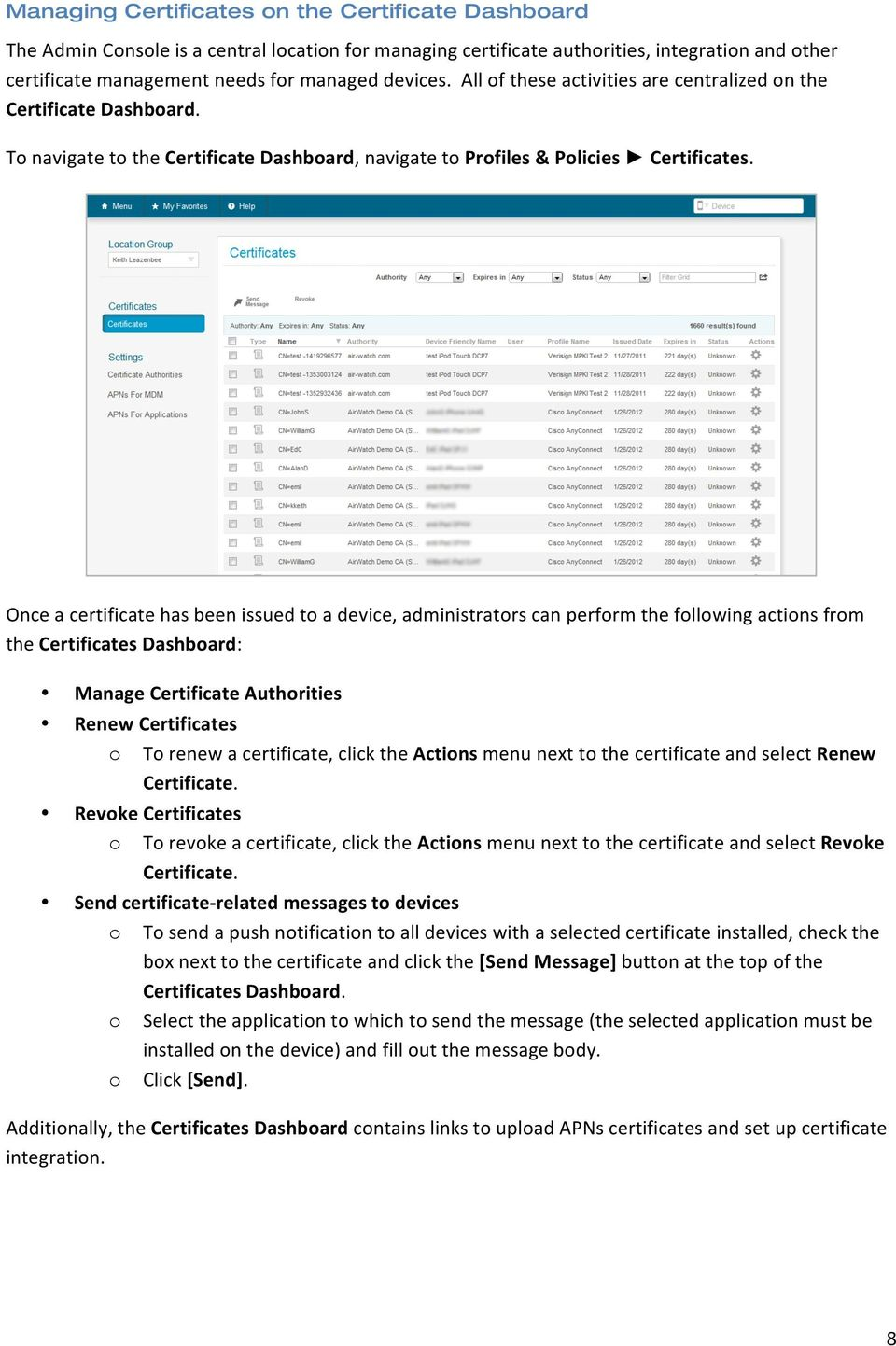 Once a certificate has been issued to a device, administrators can perform the following actions from the Certificates Dashboard: Manage Certificate Authorities Renew Certificates o To renew a