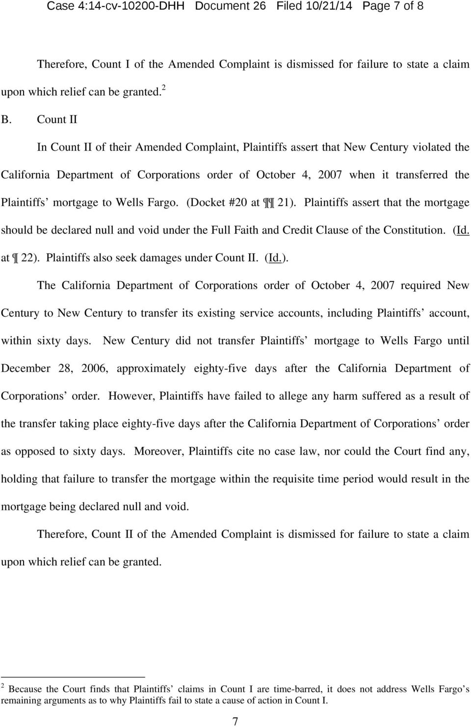 mortgage to Wells Fargo. (Docket #20 at 21). Plaintiffs assert that the mortgage should be declared null and void under the Full Faith and Credit Clause of the Constitution. (Id. at 22).