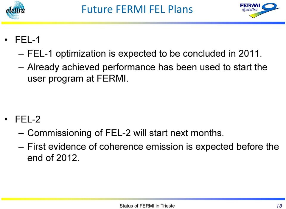 FERMI. FEL-2 Commissioning of FEL-2 will start next months.