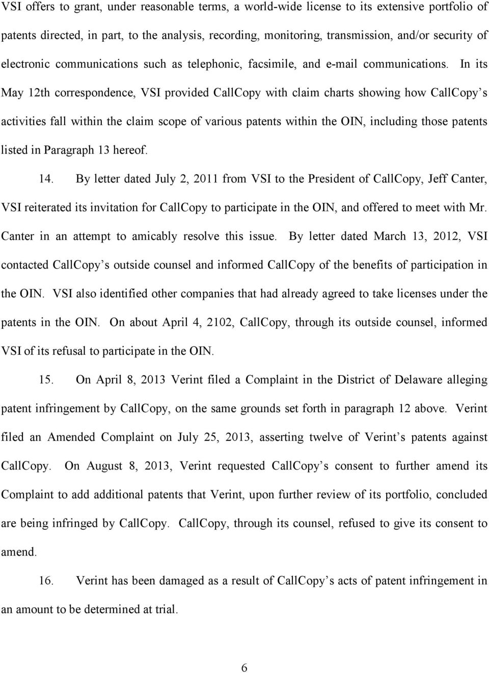 In its May 12th correspondence, VSI provided CallCopy with claim charts showing how CallCopy s activities fall within the claim scope of various patents within the OIN, including those patents listed