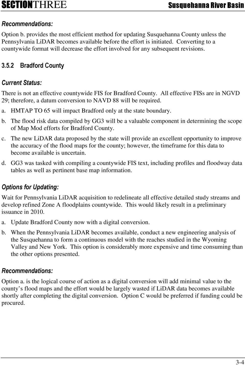 Converting to a countywide format will decrease the effort involved for any subsequent revisions. 3.5.2 Bradford County There is not an effective countywide FIS for Bradford County.