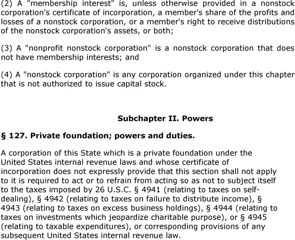"""nonstock corporation"" is any corporation organized under this chapter that is not authorized to issue capital stock. Subchapter II. Powers 127. Private foundation; powers and duties."