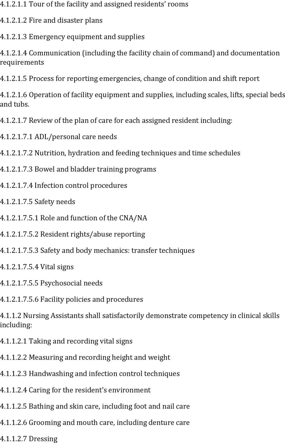 1.2.1.7.1 ADL/personal care needs 4.1.2.1.7.2 Nutrition, hydration and feeding techniques and time schedules 4.1.2.1.7.3 Bowel and bladder training programs 4.1.2.1.7.4 Infection control procedures 4.