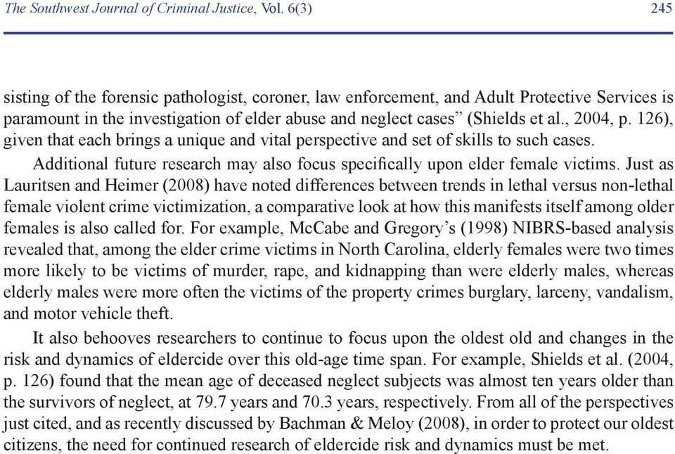 126), given that each brings a unique and vital perspective and set of skills to such cases. Additional future research may also focus specifically upon elder female victims.