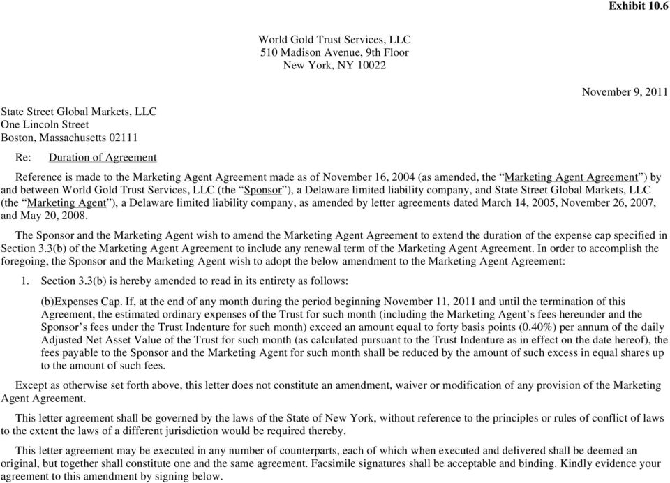 Agreement Reference is made to the Marketing Agent Agreement made as of November 16, 2004 (as amended, the Marketing Agent Agreement ) by and between World Gold Trust Services, LLC (the Sponsor ), a