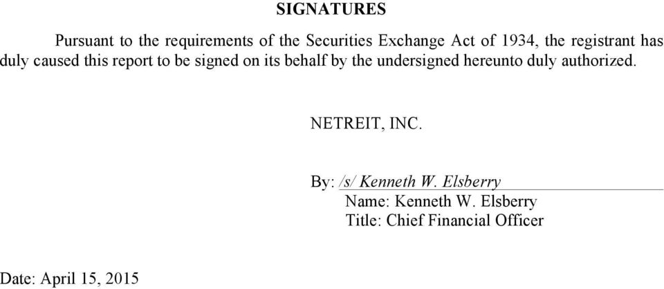 the undersigned hereunto duly authorized. NETREIT, INC. By: /s/ Kenneth W.