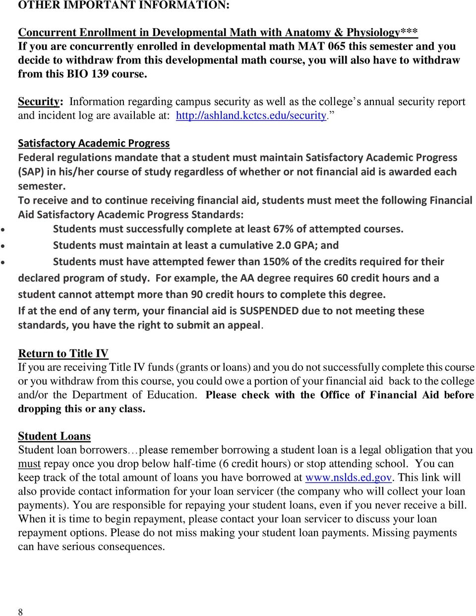 Security: Information regarding campus security as well as the college s annual security report and incident log are available at: http://ashland.kctcs.edu/security.
