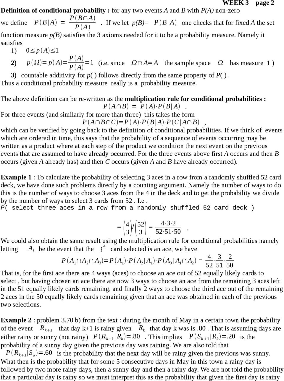 Thus a coditioal probability measure really is a probability measure. The above defiitio ca be re-writte as the multiplicatio rule for coditioal probabilities : P A B = P A P B A.