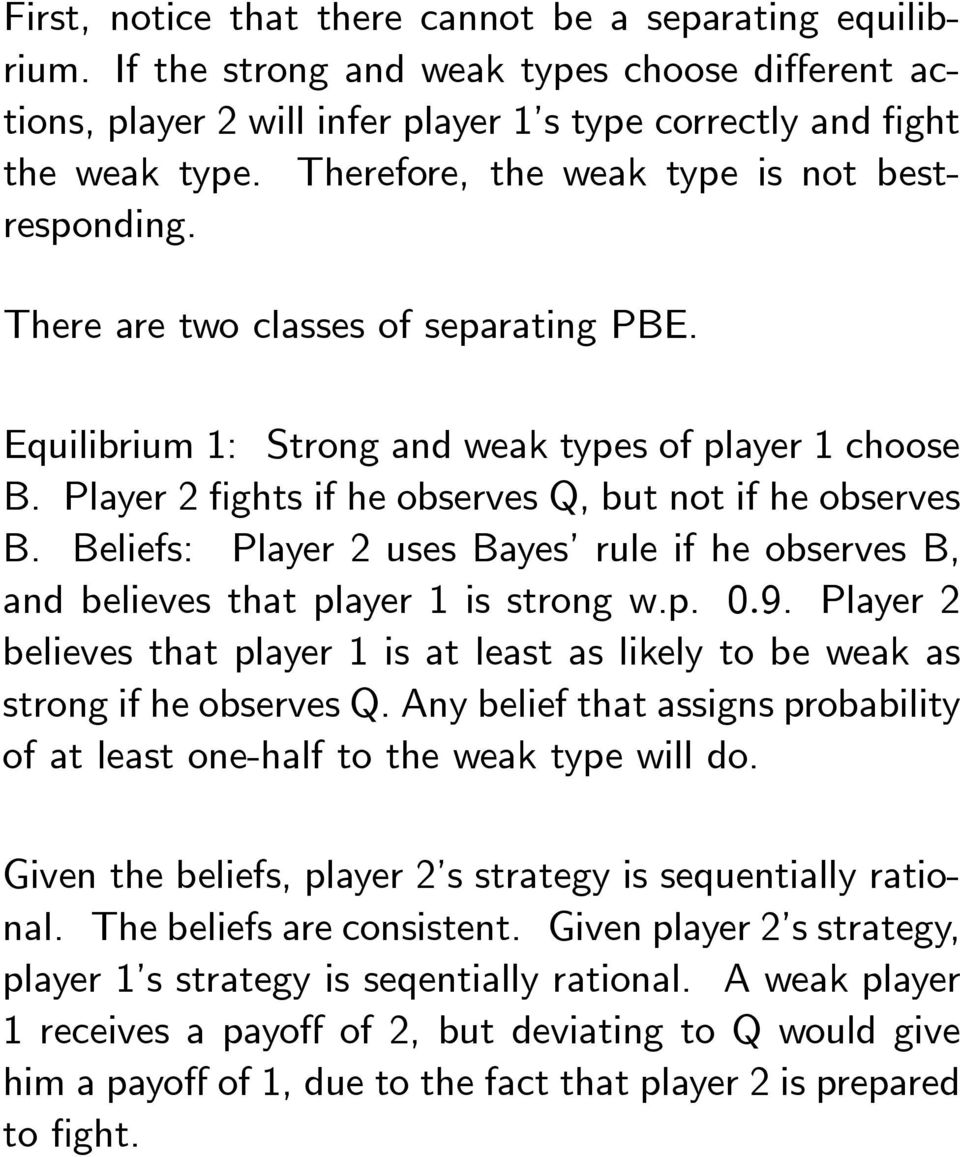 Player 2 fights if he observes Q, but not if he observes B. Beliefs: Player 2 uses Bayes rule if he observes B, and believes that player 1 is strong w.p. 0.9.