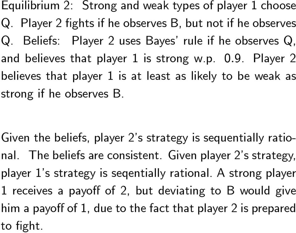 Player 2 believes that player 1 is at least as likely to be weak as strong if he observes B.
