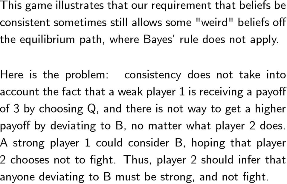Here is the problem: consistency does not take into account the fact that a weak player 1 is receiving a payoff