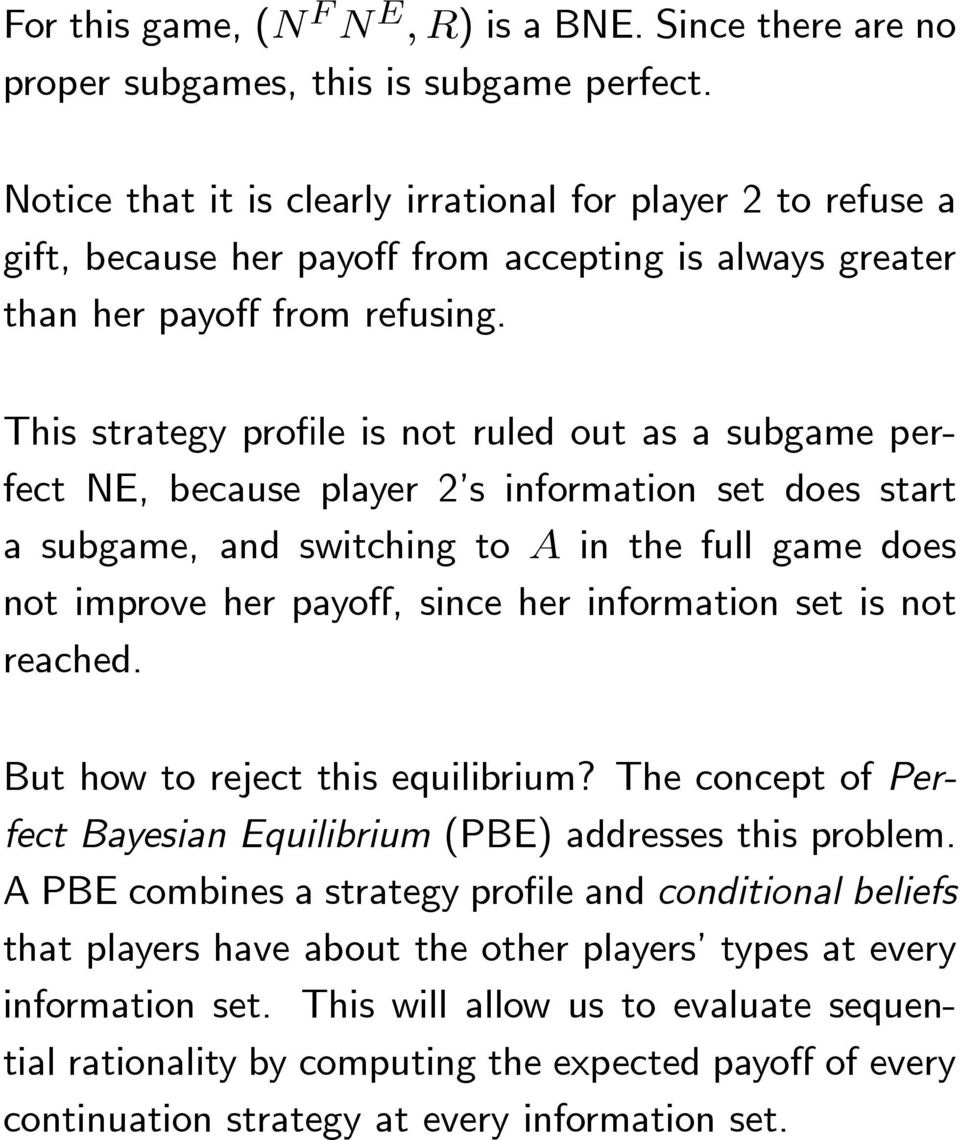 This strategy profile is not ruled out as a subgame perfect NE, because player 2 s information set does start a subgame, and switching to A in the full game does not improve her payoff, since her