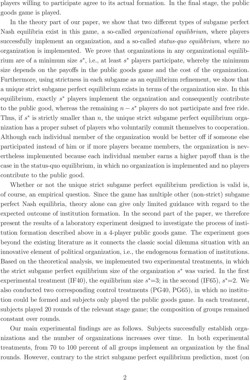an organization, and a so-called status-quo equilibrium, where no organization is implemented. We prove that organizations in any organizational equilibrium are of a minimum size s, i.e., at least s players participate, whereby the minimum size depends on the payoffs in the public goods game and the cost of the organization.