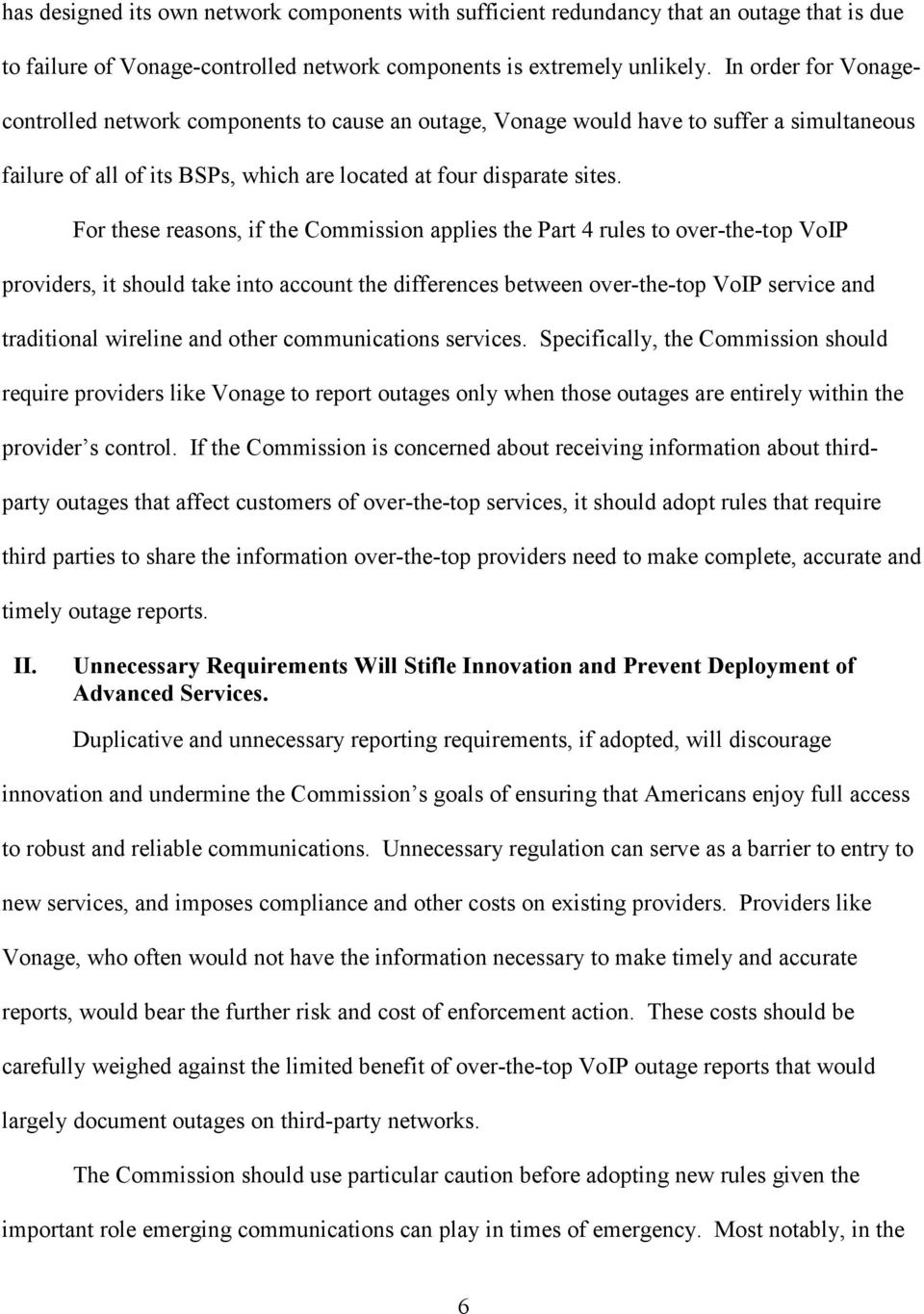 For these reasons, if the Commission applies the Part 4 rules to over-the-top VoIP providers, it should take into account the differences between over-the-top VoIP service and traditional wireline