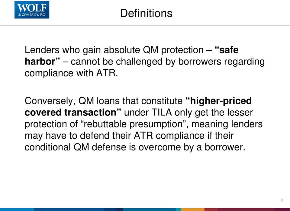 Conversely, QM loans that constitute higher-priced covered transaction under TILA only get the